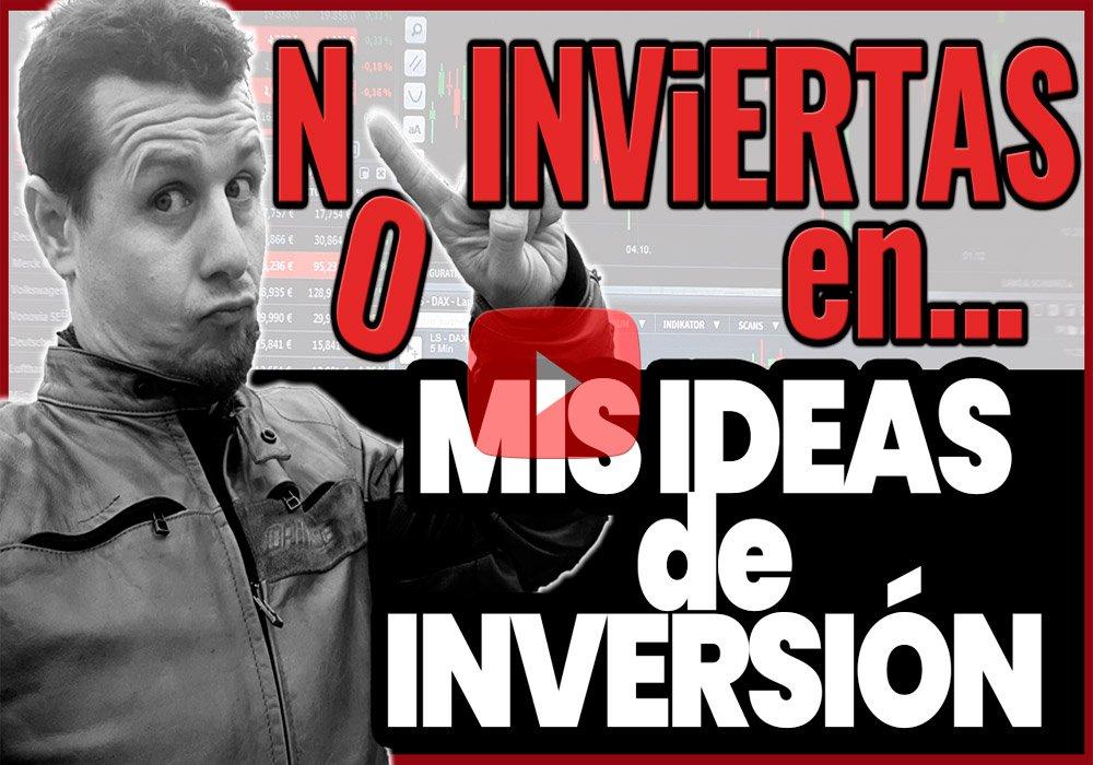 NO Invertir en BOLSA en mis IDEAS DE INVERSIÓN